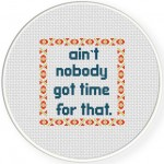 Ain_t Nobody Got Time forThat Cross Stitch Illustration
